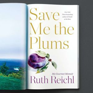 Save Me the Plums My Gourmet Memoir, Ruth Reichl