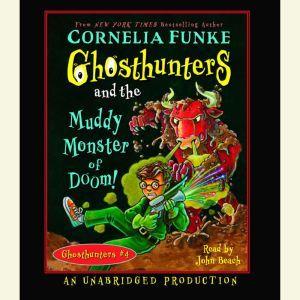 Ghosthunters and the Muddy Monster of Doom: Ghosthunters #4, Cornelia Funke