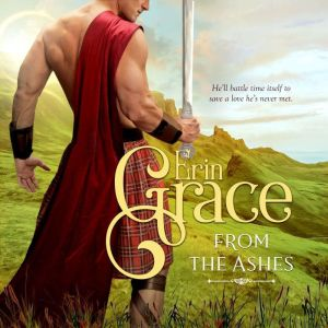 From the Ashes: Highland Time Travellers - Book Two, Erin Grace