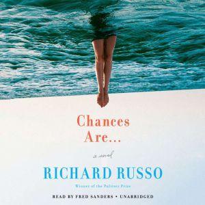 Chances Are . . .: A novel, Richard Russo