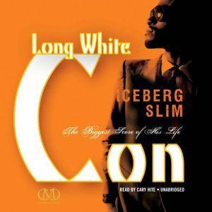 Long White Con: The Biggest Score of His Life, Iceberg Slim