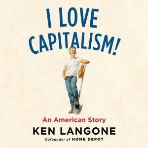 I Love Capitalism! An American Story, Ken Langone