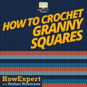 How To Crochet Granny Squares, HowExpert