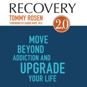Recovery 2.0: Move Beyond Addiction and Upgrade Your Life, Tommy Rosen