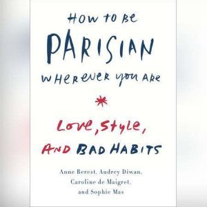 How to Be Parisian Wherever You Are: Life, Love, and White Lies, Anne Berest