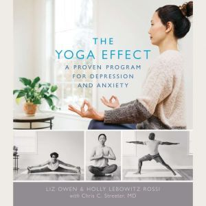 The Yoga Effect: A Proven Program for Depression and Anxiety, Liz Owen