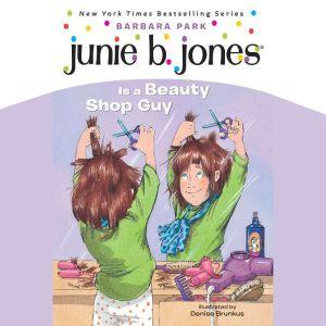 Junie B. Jones is a Beauty Shop Guy: Junie B.Jones #11, Barbara Park