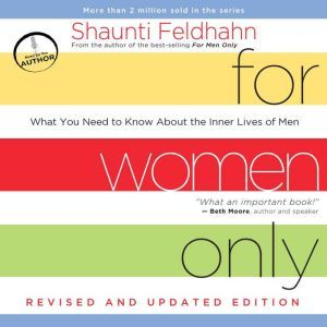 For Women Only, Revised and Updated Edition: What You Need to Know About the Inner Lives of Men, Shaunti Feldhahn