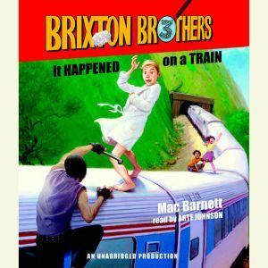 It Happened on a Train: Brixton Brothers, Book 3, Mac Barnett