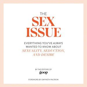 The Sex Issue Everything You've Always Wanted to Know about Sexuality, Seduction, and Desire, Gwyneth Paltrow