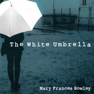 The White Umbrella: Walking with Survivors of Sex Trafficking, Mary Frances Bowley