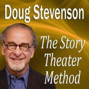 The Story Theater Method, Doug Stevenson