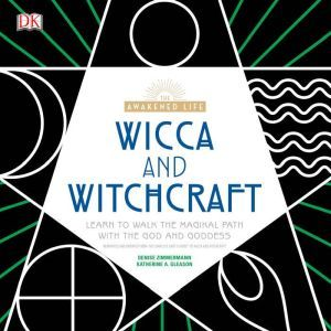 Wicca and Witchcraft Learn to Walk the Magikal Path with the God and Goddess, Denise Zimmerman