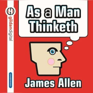 As Man Thinketh, James Allen