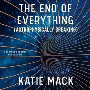 The End of Everything (Astrophysically Speaking), Katie Mack