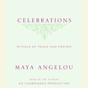Celebrations Rituals of Peace and Prayer, Maya Angelou