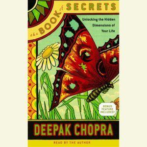 The Book of Secrets: Unlocking the Hidden Dimensions of Your Life, Deepak Chopra, M.D.
