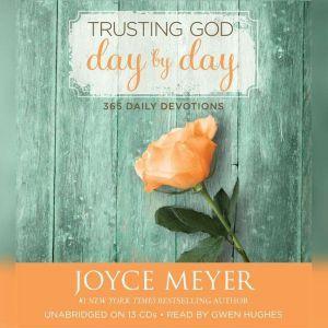 Trusting God Day by Day: 365 Daily Devotions, Joyce Meyer