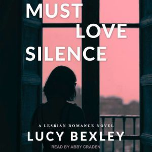 Must Love Silence, Lucy Bexley