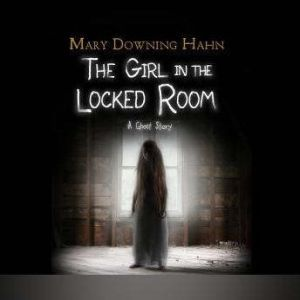 Girl in the Locked Room, The A Ghost Story, Mary Downing Hahn