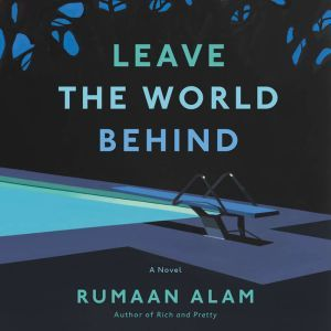 Leave the World Behind A Novel, Rumaan Alam