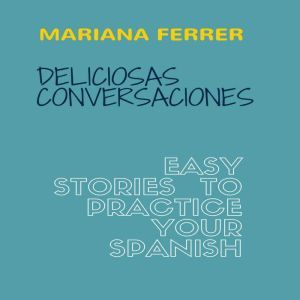 Books in Spanish: Deliciosas Conversaciones.  Easy Stories to Practice Your Spanish, Mariana Ferrer