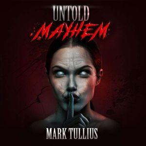 Untold Mayhem: An Assortment of Violence, Mark Tullius