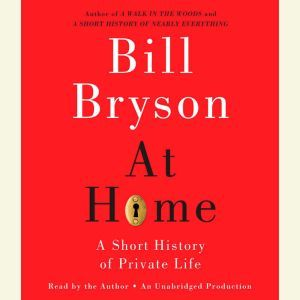 At Home A Short History of Private Life, Bill Bryson