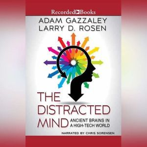 The Distracted Mind, Larry D. Rosen