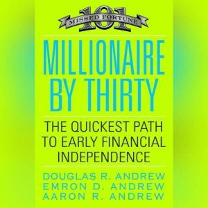Millionaire by Thirty: The Quickest Path to Early Financial Independence, Douglas R. Andrew