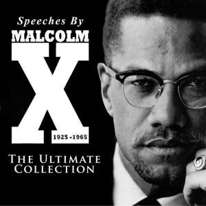 Speeches by Malcolm X - The Ultimate Collection, Malcolm X