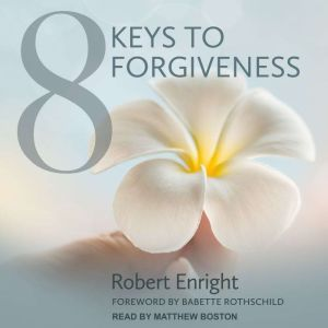 8 Keys to Forgiveness, Robert Enright