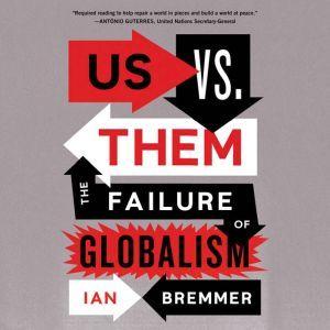 Us vs. Them The Failure of Globalism, Ian Bremmer