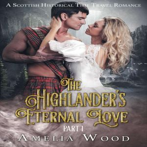 The Highlander's Eternal Love Part 1, Amelia Wood