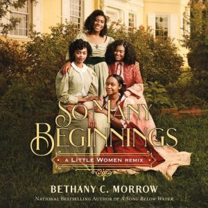So Many Beginnings: A Little Women Remix, Bethany C. Morrow