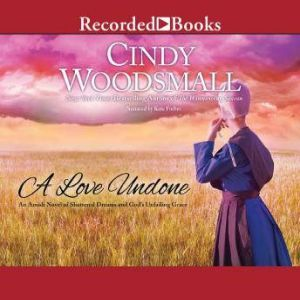 A Love Undone: An Amish Novel of Shattered Dreams and God's Unfailing Grace, Cindy Woodsmall