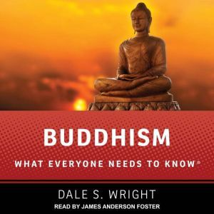 Buddhism What Everyone Needs to Know, Dale S. Wright