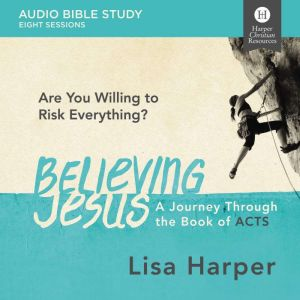 Believing Jesus Audio Study: A Journey Through the Book of Acts, Lisa Harper