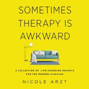 Sometimes Therapy Is Awkward, Nicole Arzt