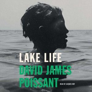 Lake Life: A Novel, David James Poissant