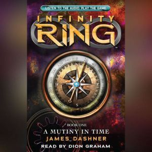 Infinity Ring #1: A Mutiny in Time, James Dashner