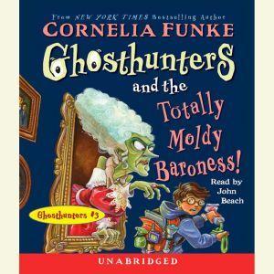 Ghosthunters and the Totally Moldy Baroness!: Ghosthunters #3, Cornelia Funke
