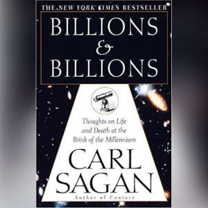 Billions & Billions Thoughts on Life and Death at the Brink of the Millennium, Carl Sagan
