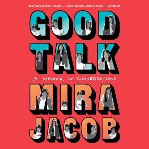 Good Talk: A Memoir in Conversations, Mira Jacob
