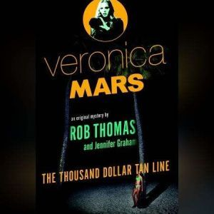 Veronica Mars: The First Book in an Original Mystery Series, Rob Thomas