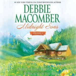 Midnight Sons Volume 2: Daddy's Little Helper & Because of the Baby, Debbie Macomber