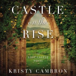 Castle on the Rise, Kristy Cambron