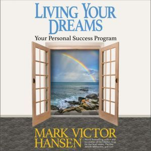 Living Your Dreams: Your Personal Success Program, Mark Victor Hansen