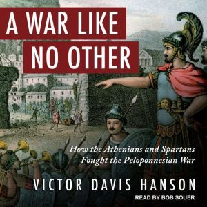 A War Like No Other How the Athenians and Spartans Fought the Peloponnesian War, Victor Davis Hanson