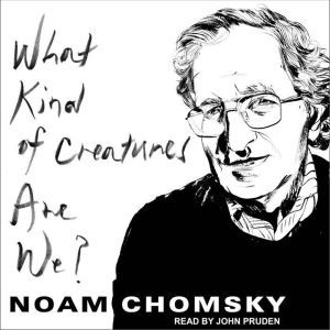 What Kind of Creatures Are We?, Noam Chomsky